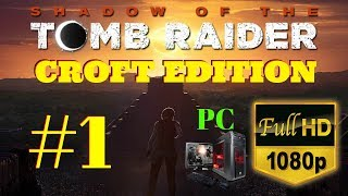 Shadow of the Tomb Raider   Croft Edition   Part #01