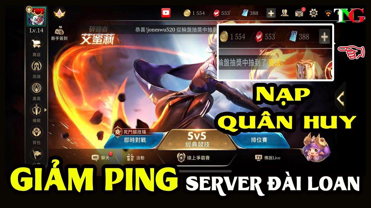 Liên quân mobile Giảm Ping Server Đài Loan 99ms 60fps và Hướng dẫn Nạp quân huy server đài loan TNG