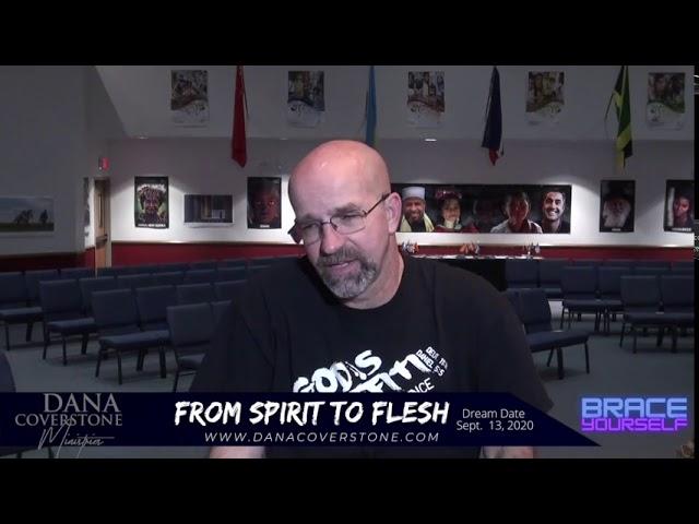 Pastor Dana Coverstone Dream - From Spirit to Flesh - Dream Date September 13 2020