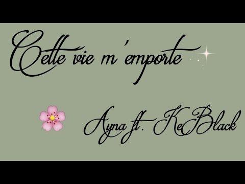 [Lyrics] Cette vie m'emporte - Ayna ft. KeBlack 🎶