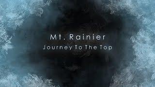 Mt. Rainier - Journey To The Top [Rainier DC Route Climb]