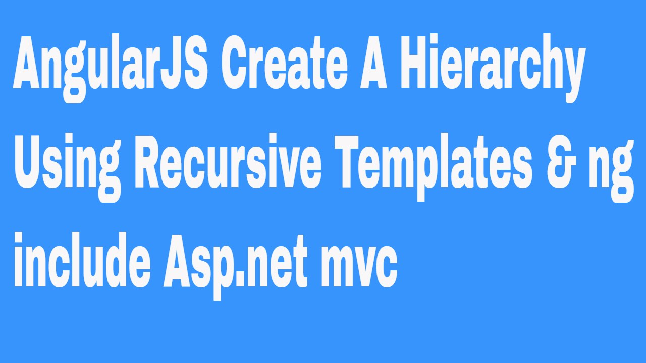 Angularjs Create A Hierarchy Using Recursive Templates Ng Include