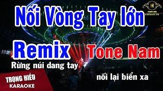 Karaoke Nối Vòng Tay Lớn Remix Tone Nam | Nhạc Sống | Trọng Hiếu