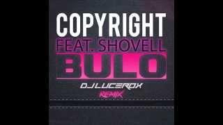 Copyright Feat. Shovell - Bulo (Dj Lucerox Remix) 2015