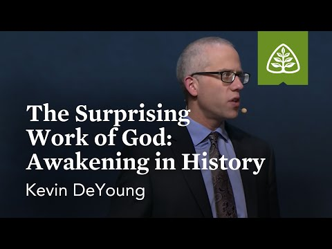 Kevin DeYoung: The Surprising Work of God: Awakening in History