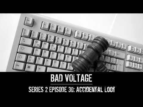 Bad Voltage 2x30: Accidental Loot