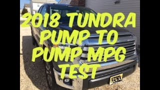 2018 Toyota Tundra Limited Double Cab Pump To Pump MPG Test