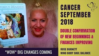 Cancer September 2018 *WOW* Big Changes Coming