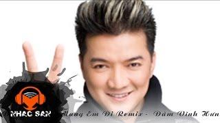 Bình Minh Sẽ Mang Em Đi Remix | Đàm Vĩnh Hưng