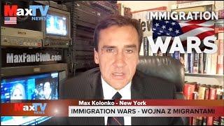 Immigration Wars - Wojny Imigracyjne - Max Kolonko MaxTV