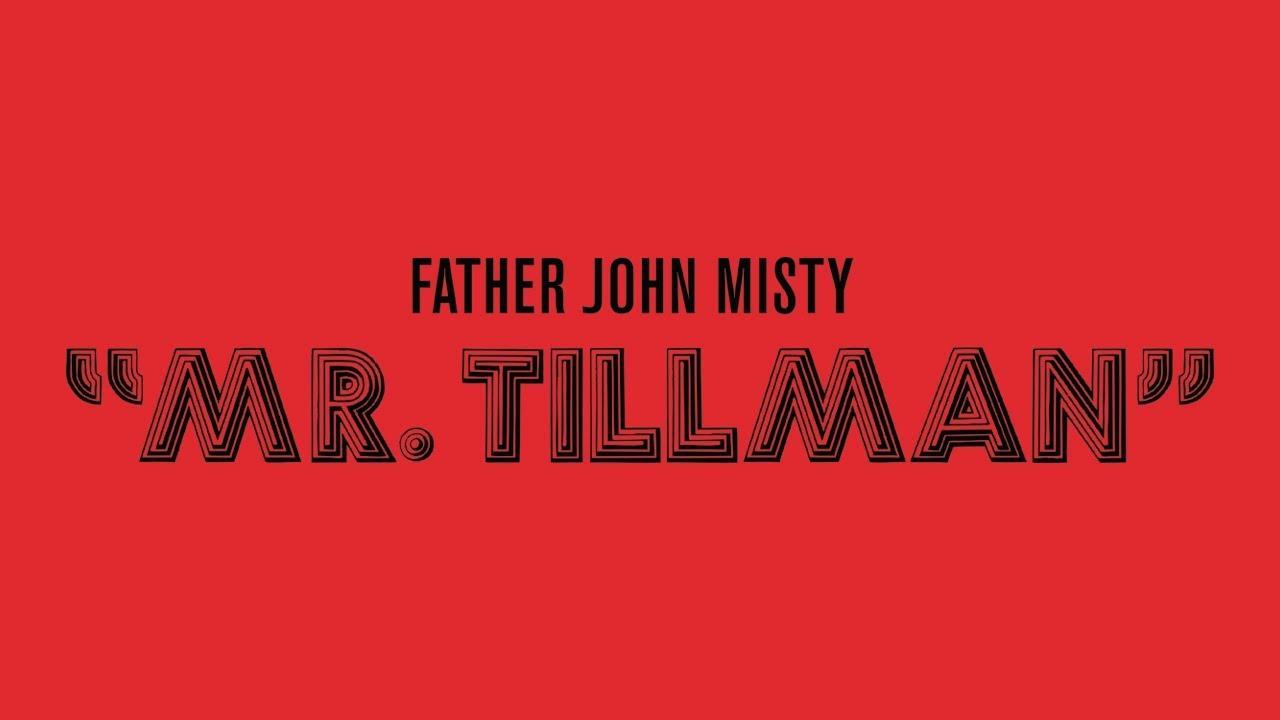father-john-misty-mr-tillman-official-audio-father-john-misty