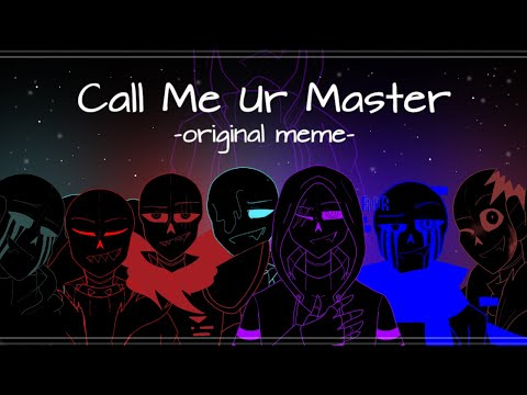 Call Me Ur Master - Original Meme [Anti-hero Sans AUs]