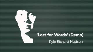 Lost for Words (Demo) - by Kyle Richard Hudson