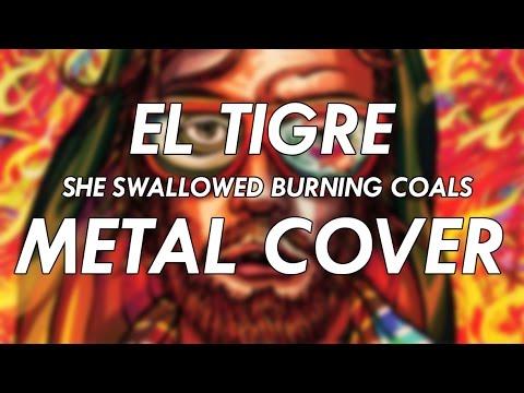 El Tigre - She Swallowed Burning Coals Metal Cover