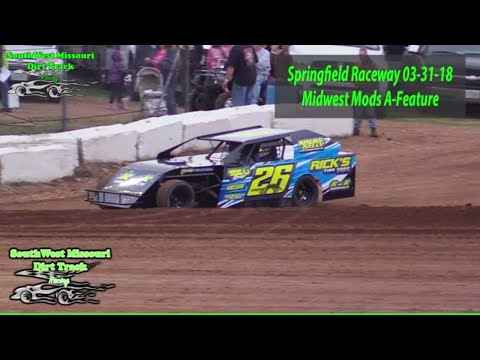Midwest Mods - A-Feature - Springfield Raceway 3-31-2018  Dirt Track Racing