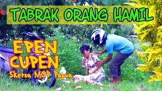 EPEN CUPEN 8 Mop Papua : TABRAK ORANG HAMIL