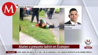 Abaten a presunto ladrón en Ecatepec