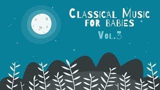 Classical Piano for Babies Vol.3 - Relaxing & Calming Music - Baby Lullabies