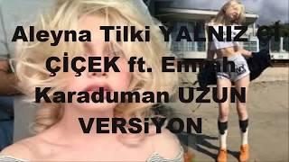 [UZUN VERSİYON] Aleyna Tilki YALNIZ ÇİÇEK ft. Emrah Karaduman Video