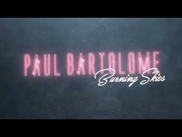 "Paul Bartolome ""Burning Skies"" end of Summer Anthem"