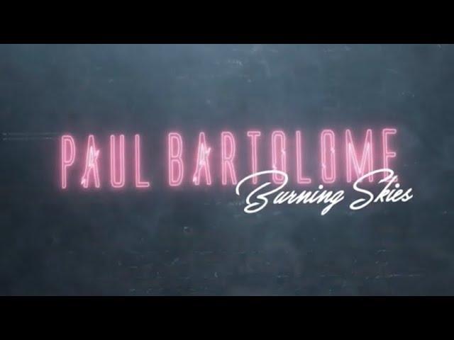 "Paul Bartolome ""Burning Skies"" Lyric Video"