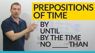 Prepositions of Time in English: BY, UNTIL, BY THE TIME, NO LATER THAN...