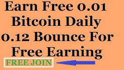 Free 0.01 Bitcoin Earn Daily 0.12 Bitcoin Bounce Without Investment No Work New Site !