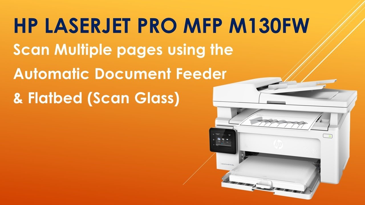 HP LaserJet Pro MFP M130fw: Scan multiple pages using the Automatic  Document Feeder & Flatbed