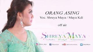 Orang Asing Voc. SHREYA MAYA / MAYA KDI