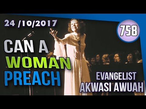 CAN A WOMAN PREACH  IN THE CHURCH BY EVANGELIST AKWASI AWUAH