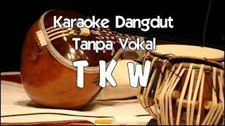 Video Karaoke TKW (Tanpa Vokal) dangdut download MP3, 3GP, MP4, WEBM, AVI, FLV Agustus 2017