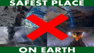 What Is The Safest Place On Earth?