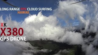 Long Range FPV Cloud Surfing With Modded XK X380 GPS Drone - Hawaii