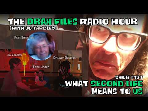 The Drax Files Radio Hour with Jo Yardley Show #137: What Second Life means to us