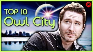 TOP 10 FAVORITE OWL CITY SONGS