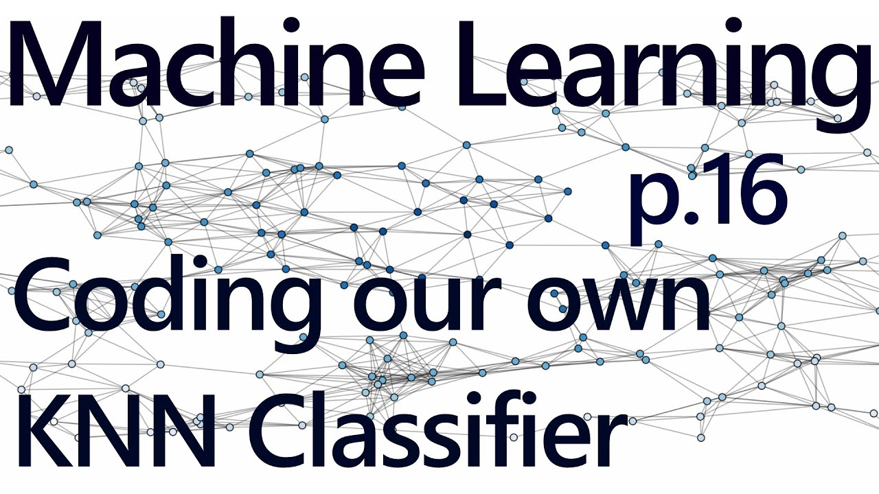 Creating Our K Nearest Neighbors Algorithm - Practical Machine Learning  with Python p 16