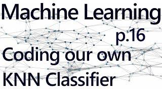 La création de Nos K-plus proches Voisins de l'Algorithme de Pratiques d'Apprentissage de la Machine avec Python p.16