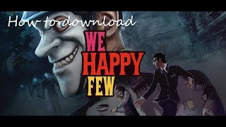 How to download We Happy Few