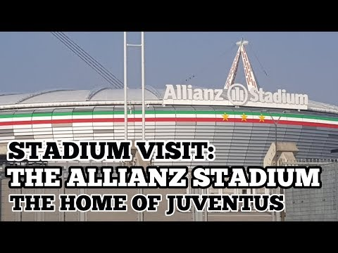 STADIUM VISIT: The Allianz Stadium: The Home of Juventus Football Club