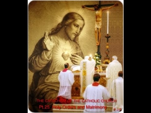 THE CATECHISM OF THE CATHOLIC CHURCH (50pts) ~ Pt.25: Holy Orders and Matrimony