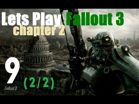 Let's Play Fallout 3 : Chapter 2 Part 9 (2/2)