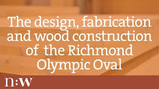 The Design, Fabrication And Wood Construction Of The Richmond Olympic Oval