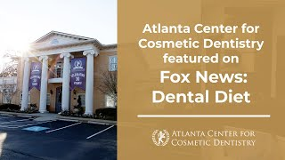 Atlanta Center for Cosmetic Dentistry featured on Fox News: Dental Diet Thumbnail