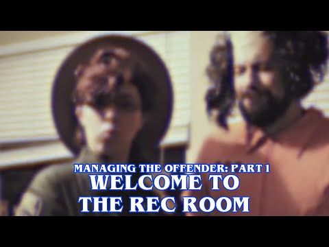 Managing The Offender: Part 1 – Welcome To The Rec Room