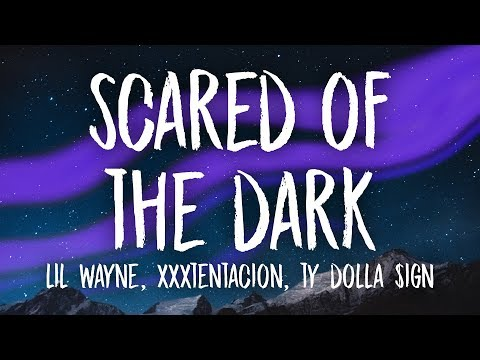 XXXTENTACION, Lil Wayne, Ty Dolla $ign - Scared of the Dark (Lyrics) Mp3