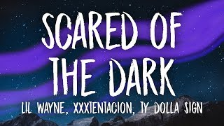 XXXTENTACION, Lil Wayne, Ty Dolla $ign - Scared of the Dark (Lyrics)