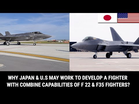 WHY JAPAN & U.S MAY WORK TO DEVELOP A FIGHTER WITH COMBINE CAPABILITIES OF F 22 & F35 FIGHTERS?