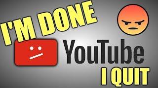 I'M DONE   Quitting YouTube? Demonetization?