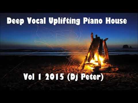 Deep Vocal Uplifting Piano House Vol 1 2015 Dj Peter