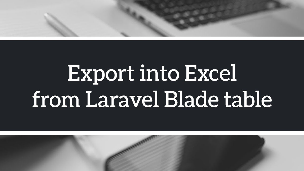 Excel Export from Laravel Blade Table - Laravel Daily